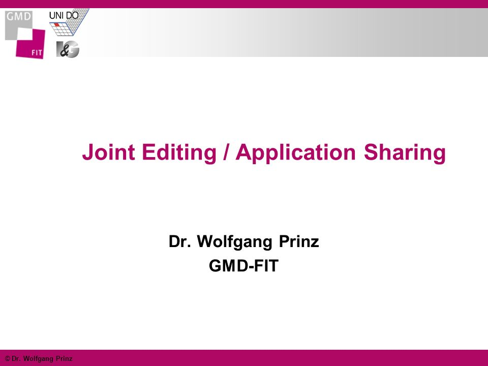 © Dr. Wolfgang Prinz Joint Editing / Application Sharing Dr. Wolfgang Prinz GMD-FIT
