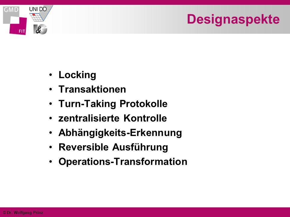 © Dr. Wolfgang Prinz Designaspekte Locking Transaktionen Turn-Taking Protokolle zentralisierte Kontrolle Abhängigkeits-Erkennung Reversible Ausführung