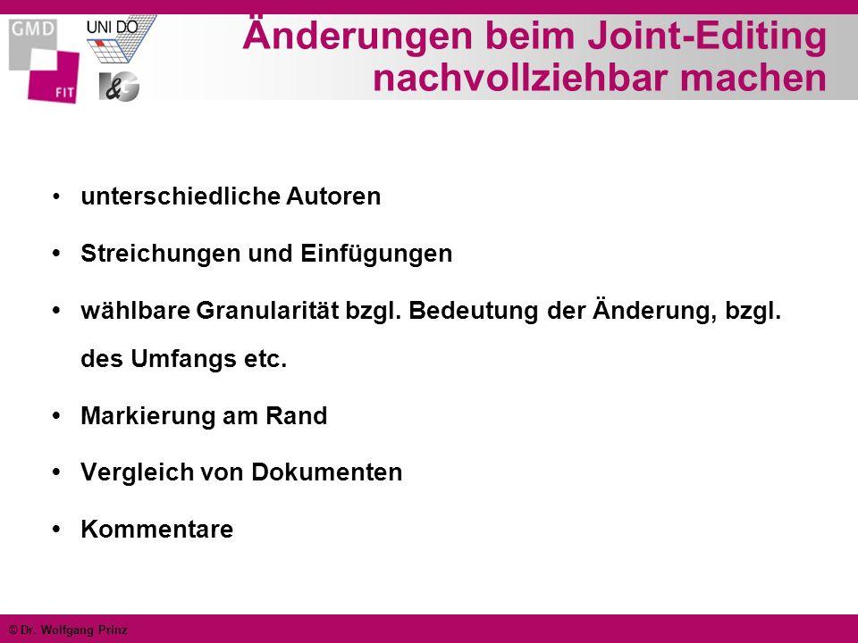 © Dr. Wolfgang Prinz Änderungen beim Joint-Editing nachvollziehbar machen unterschiedliche Autoren Streichungen und Einfügungen wählbare Granularität