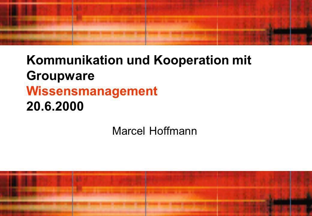 Kommunikation und Kooperation mit Groupware Wissensmanagement 20.6.2000 Marcel Hoffmann