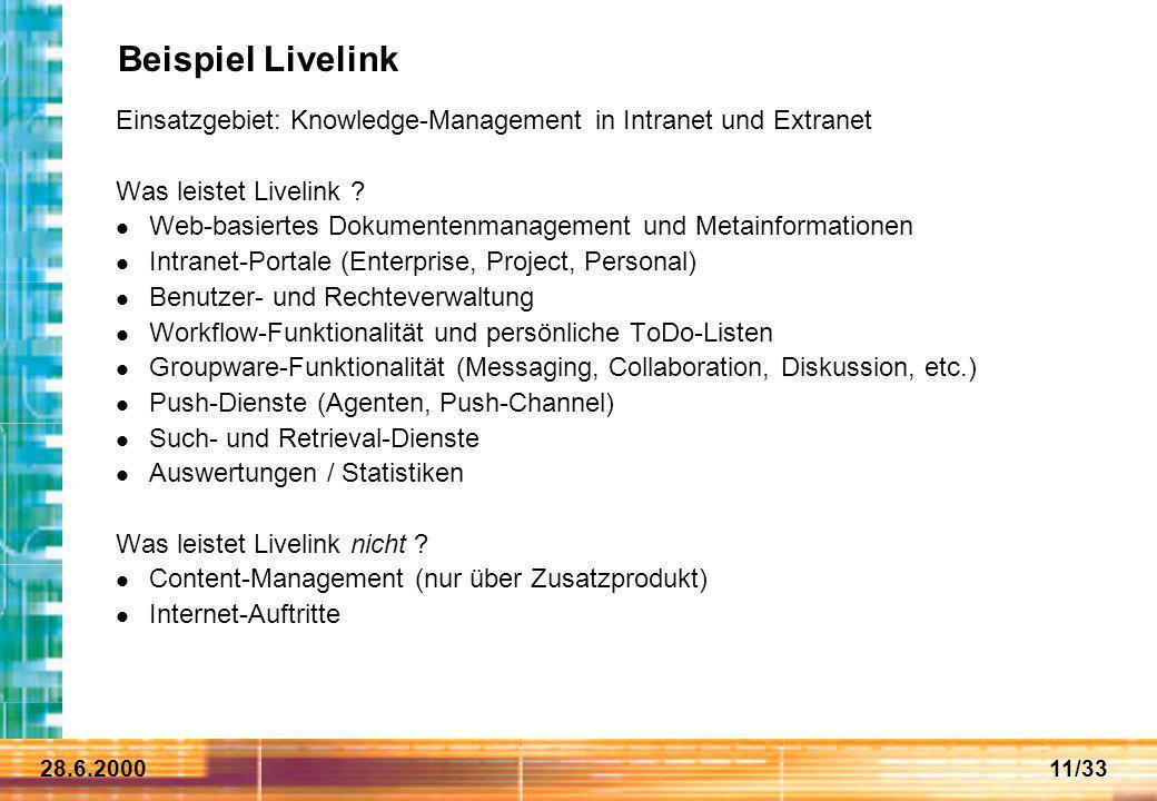 28.6.200011/33 Beispiel Livelink Einsatzgebiet: Knowledge-Management in Intranet und Extranet Was leistet Livelink ? Web-basiertes Dokumentenmanagemen