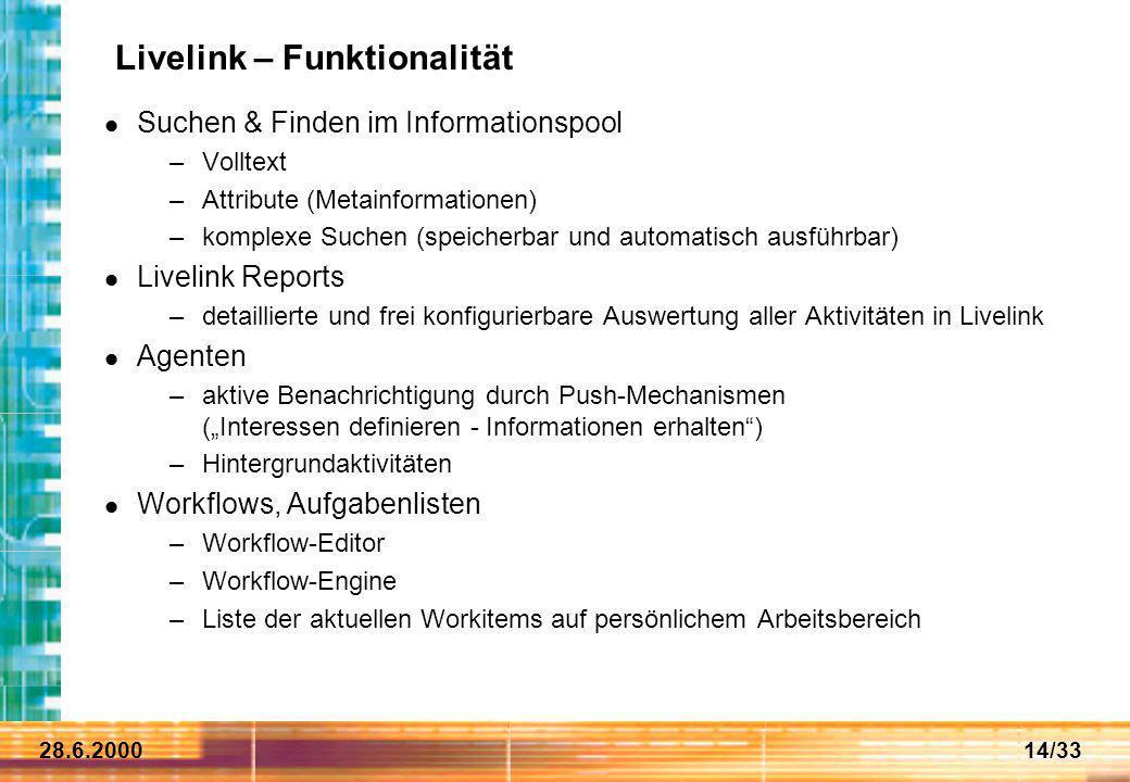 28.6.200014/33 Livelink – Funktionalität Suchen & Finden im Informationspool –Volltext –Attribute (Metainformationen) –komplexe Suchen (speicherbar un