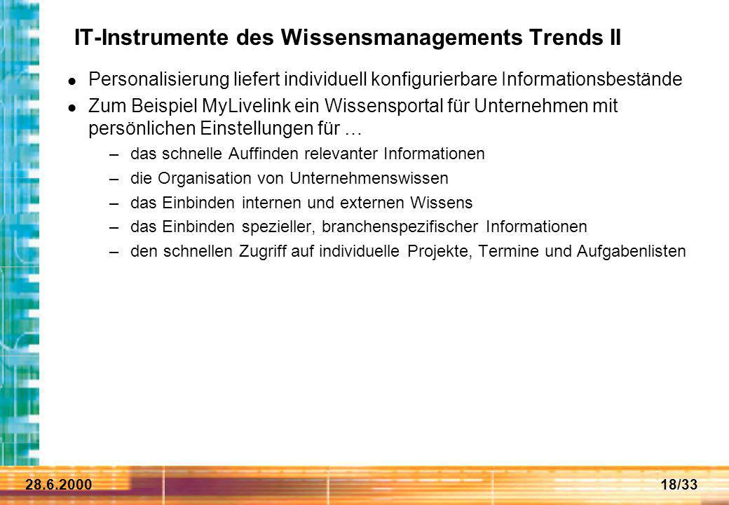 28.6.200018/33 IT-Instrumente des Wissensmanagements Trends II Personalisierung liefert individuell konfigurierbare Informationsbestände Zum Beispiel