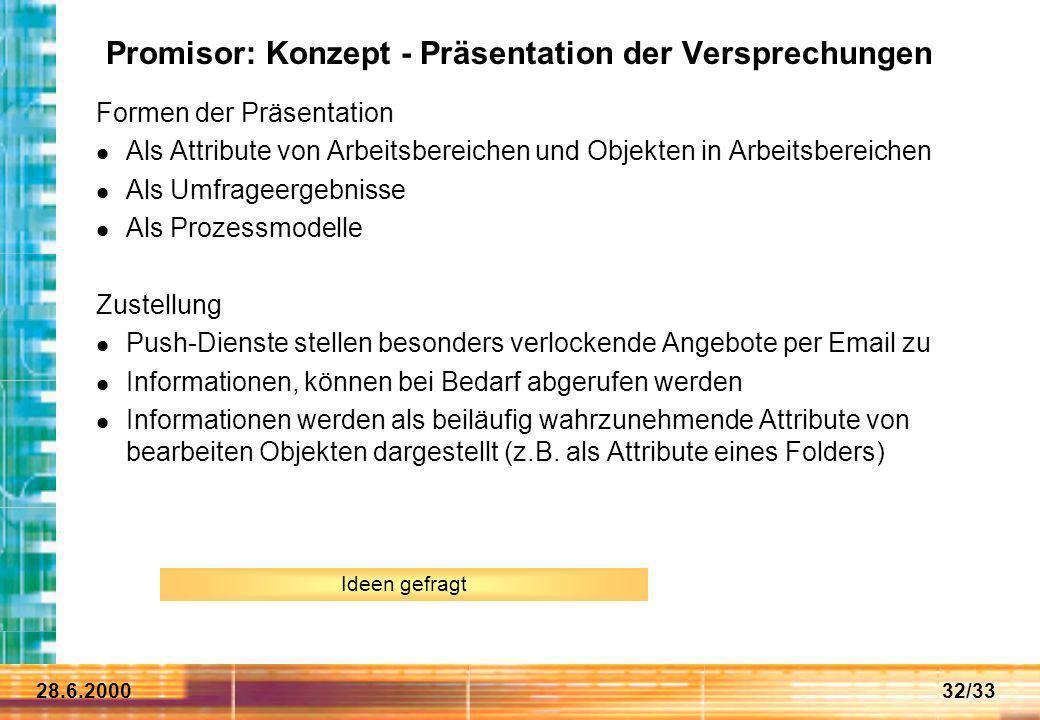 28.6.200032/33 Promisor: Konzept - Präsentation der Versprechungen Formen der Präsentation Als Attribute von Arbeitsbereichen und Objekten in Arbeitsb
