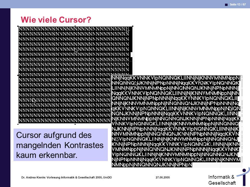 Seite 13 / 67 Informatik & Gesellschaft Dr. Andrea Kienle: Vorlesung Informatik & Gesellschaft 2005, UniDO 27.06.2005 Wie viele Cursor? Cursor aufgrun