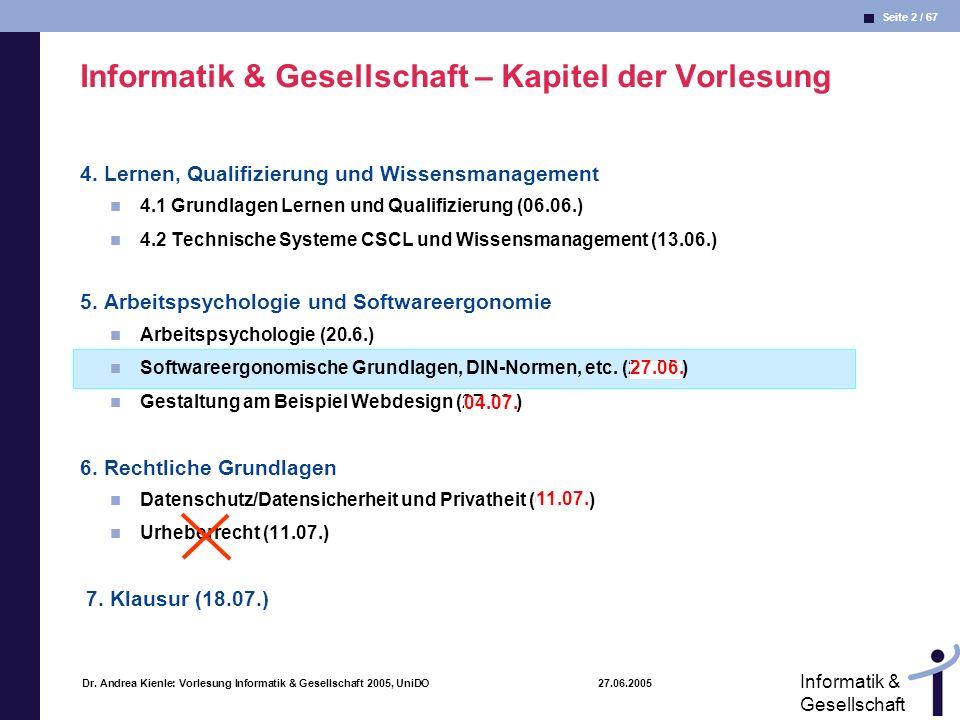 Seite 2 / 67 Informatik & Gesellschaft Dr. Andrea Kienle: Vorlesung Informatik & Gesellschaft 2005, UniDO 27.06.2005 Informatik & Gesellschaft – Kapit