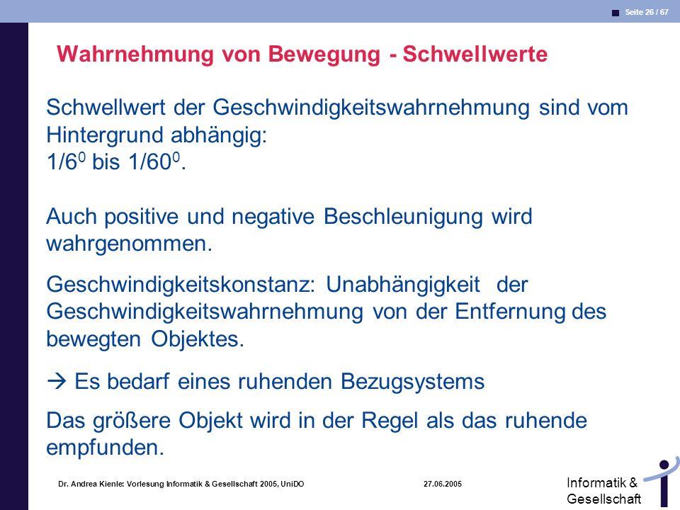 Seite 26 / 67 Informatik & Gesellschaft Dr. Andrea Kienle: Vorlesung Informatik & Gesellschaft 2005, UniDO 27.06.2005 Wahrnehmung von Bewegung - Schwe
