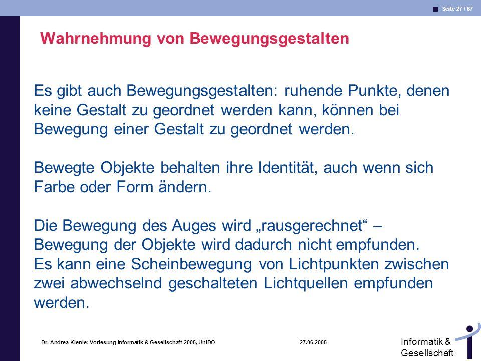 Seite 27 / 67 Informatik & Gesellschaft Dr. Andrea Kienle: Vorlesung Informatik & Gesellschaft 2005, UniDO 27.06.2005 Wahrnehmung von Bewegungsgestalt