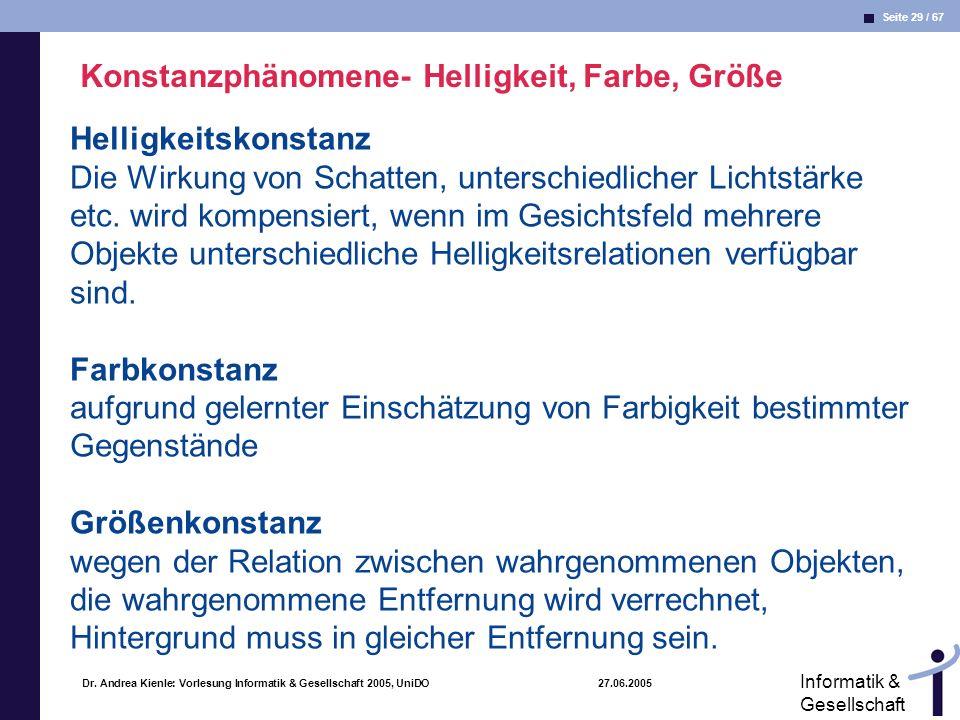 Seite 29 / 67 Informatik & Gesellschaft Dr. Andrea Kienle: Vorlesung Informatik & Gesellschaft 2005, UniDO 27.06.2005 Konstanzphänomene- Helligkeit, F