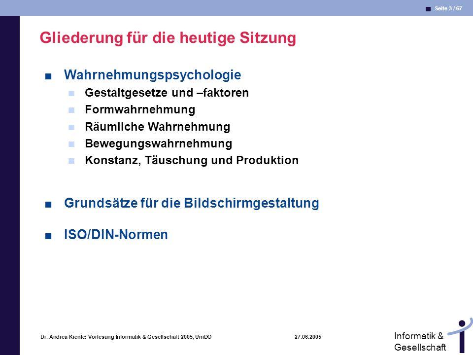 Seite 3 / 67 Informatik & Gesellschaft Dr. Andrea Kienle: Vorlesung Informatik & Gesellschaft 2005, UniDO 27.06.2005 Gliederung für die heutige Sitzun