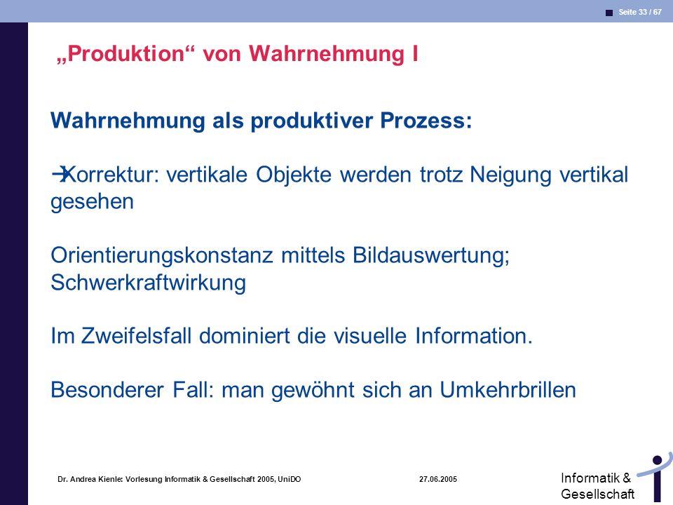 Seite 33 / 67 Informatik & Gesellschaft Dr. Andrea Kienle: Vorlesung Informatik & Gesellschaft 2005, UniDO 27.06.2005 Produktion von Wahrnehmung I Wah