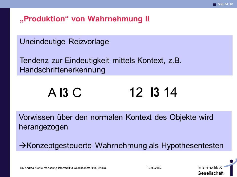 Seite 34 / 67 Informatik & Gesellschaft Dr. Andrea Kienle: Vorlesung Informatik & Gesellschaft 2005, UniDO 27.06.2005 Produktion von Wahrnehmung II A