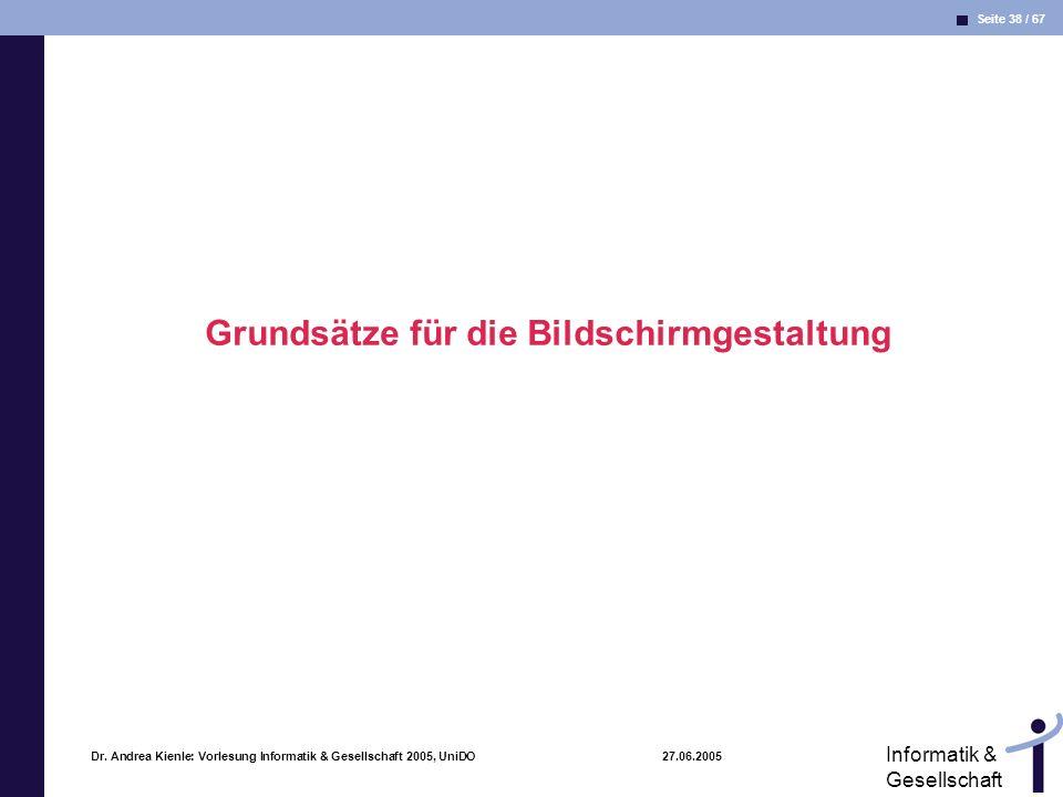 Seite 38 / 67 Informatik & Gesellschaft Dr. Andrea Kienle: Vorlesung Informatik & Gesellschaft 2005, UniDO 27.06.2005 Grundsätze für die Bildschirmges