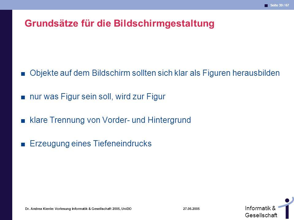 Seite 39 / 67 Informatik & Gesellschaft Dr. Andrea Kienle: Vorlesung Informatik & Gesellschaft 2005, UniDO 27.06.2005 Grundsätze für die Bildschirmges