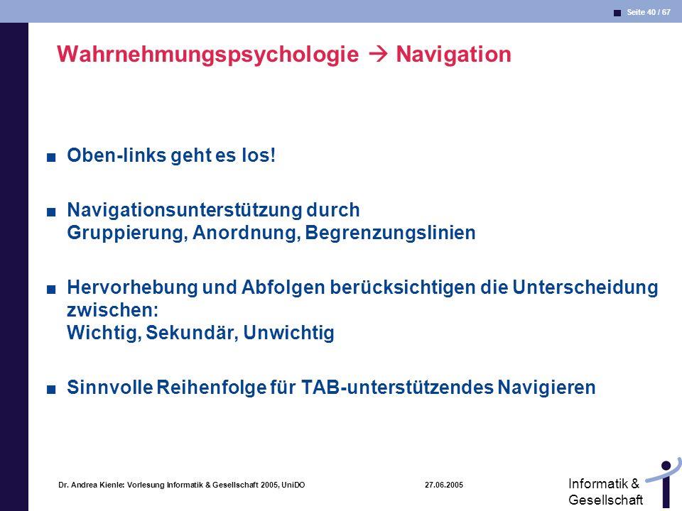 Seite 40 / 67 Informatik & Gesellschaft Dr. Andrea Kienle: Vorlesung Informatik & Gesellschaft 2005, UniDO 27.06.2005 Wahrnehmungspsychologie Navigati