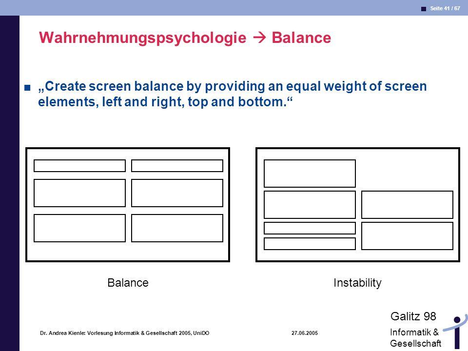 Seite 41 / 67 Informatik & Gesellschaft Dr. Andrea Kienle: Vorlesung Informatik & Gesellschaft 2005, UniDO 27.06.2005 Wahrnehmungspsychologie Balance