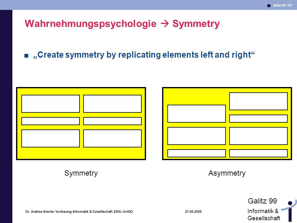 Seite 42 / 67 Informatik & Gesellschaft Dr. Andrea Kienle: Vorlesung Informatik & Gesellschaft 2005, UniDO 27.06.2005 Wahrnehmungspsychologie Symmetry