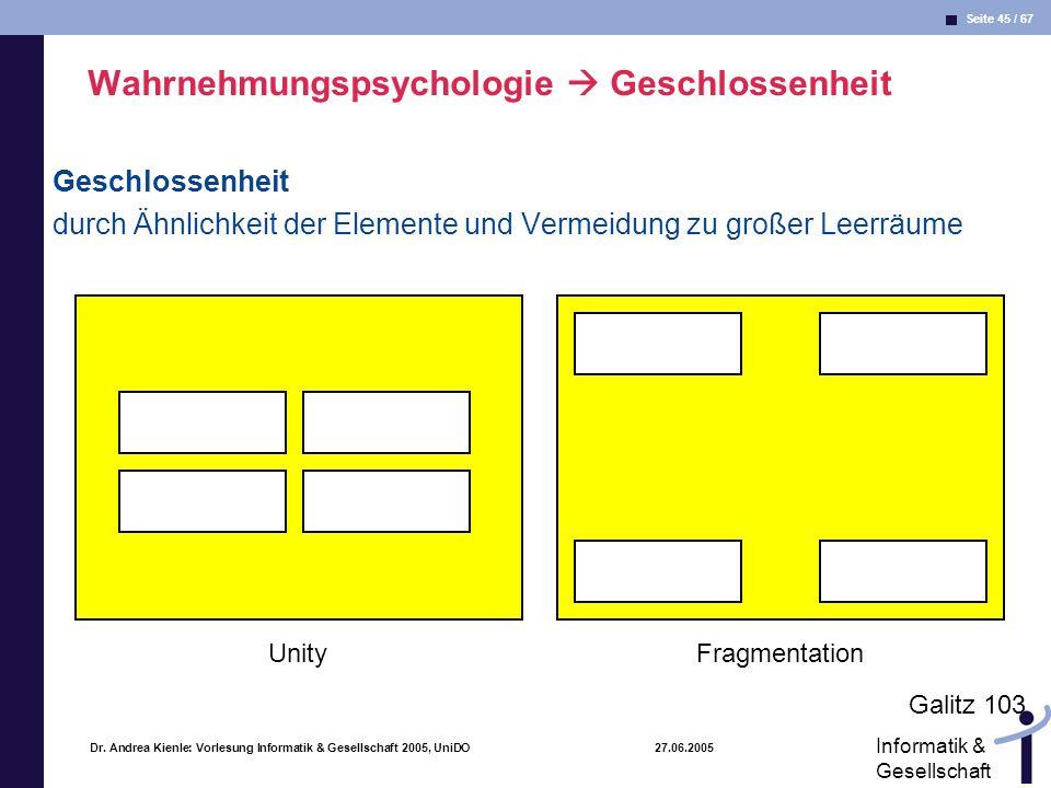 Seite 45 / 67 Informatik & Gesellschaft Dr. Andrea Kienle: Vorlesung Informatik & Gesellschaft 2005, UniDO 27.06.2005 Wahrnehmungspsychologie Geschlos