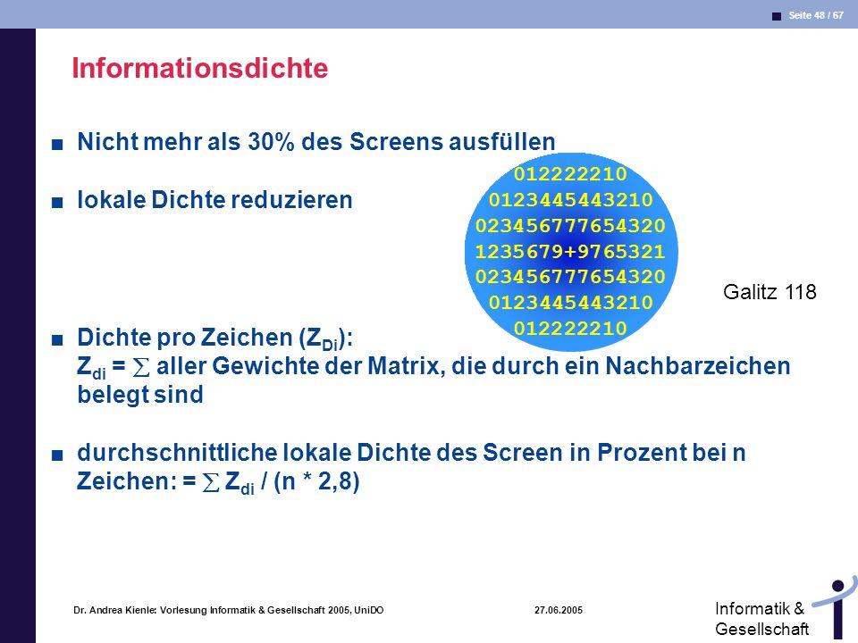 Seite 48 / 67 Informatik & Gesellschaft Dr. Andrea Kienle: Vorlesung Informatik & Gesellschaft 2005, UniDO 27.06.2005 Informationsdichte Nicht mehr al