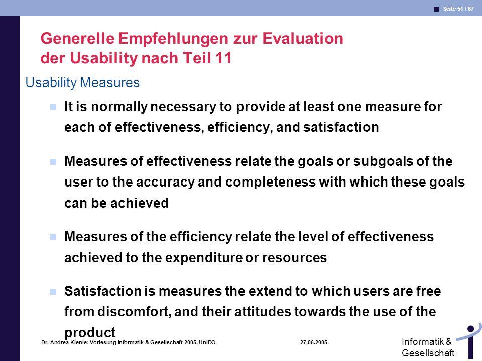 Seite 51 / 67 Informatik & Gesellschaft Dr. Andrea Kienle: Vorlesung Informatik & Gesellschaft 2005, UniDO 27.06.2005 Generelle Empfehlungen zur Evalu