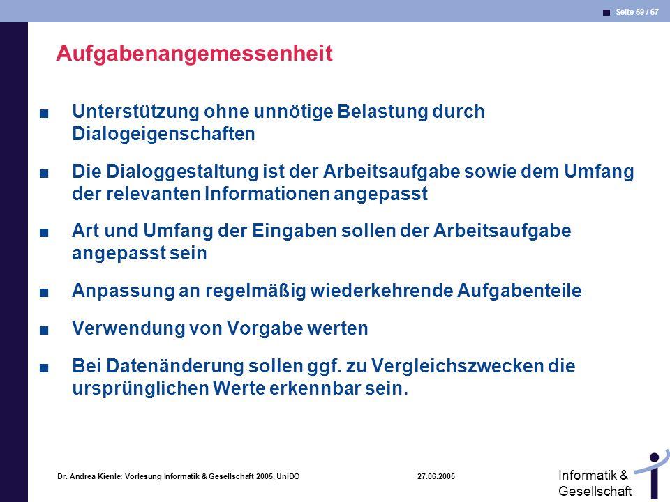 Seite 59 / 67 Informatik & Gesellschaft Dr. Andrea Kienle: Vorlesung Informatik & Gesellschaft 2005, UniDO 27.06.2005 Aufgabenangemessenheit Unterstüt