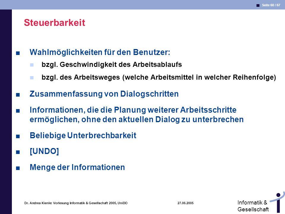 Seite 60 / 67 Informatik & Gesellschaft Dr. Andrea Kienle: Vorlesung Informatik & Gesellschaft 2005, UniDO 27.06.2005 Steuerbarkeit Wahlmöglichkeiten