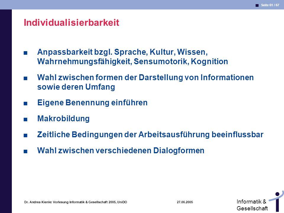 Seite 61 / 67 Informatik & Gesellschaft Dr. Andrea Kienle: Vorlesung Informatik & Gesellschaft 2005, UniDO 27.06.2005 Individualisierbarkeit Anpassbar
