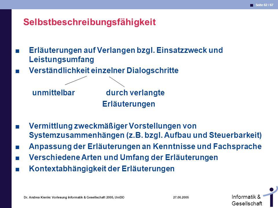 Seite 62 / 67 Informatik & Gesellschaft Dr. Andrea Kienle: Vorlesung Informatik & Gesellschaft 2005, UniDO 27.06.2005 Selbstbeschreibungsfähigkeit Erl