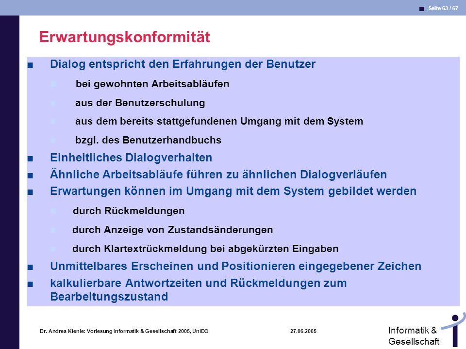 Seite 63 / 67 Informatik & Gesellschaft Dr. Andrea Kienle: Vorlesung Informatik & Gesellschaft 2005, UniDO 27.06.2005 Erwartungskonformität Dialog ent
