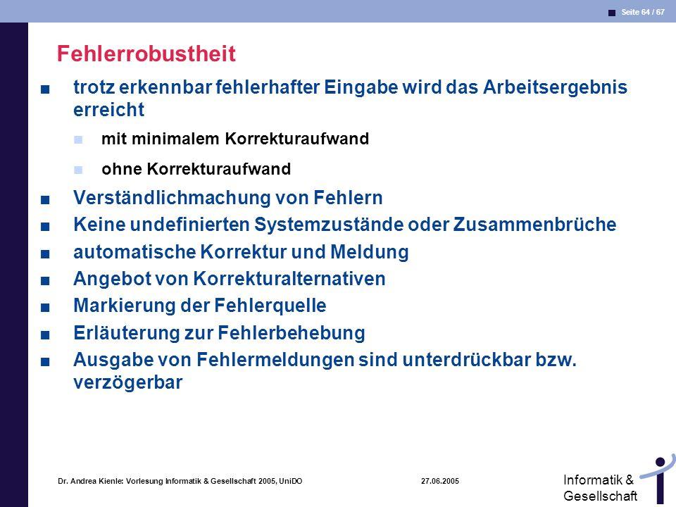 Seite 64 / 67 Informatik & Gesellschaft Dr. Andrea Kienle: Vorlesung Informatik & Gesellschaft 2005, UniDO 27.06.2005 Fehlerrobustheit trotz erkennbar
