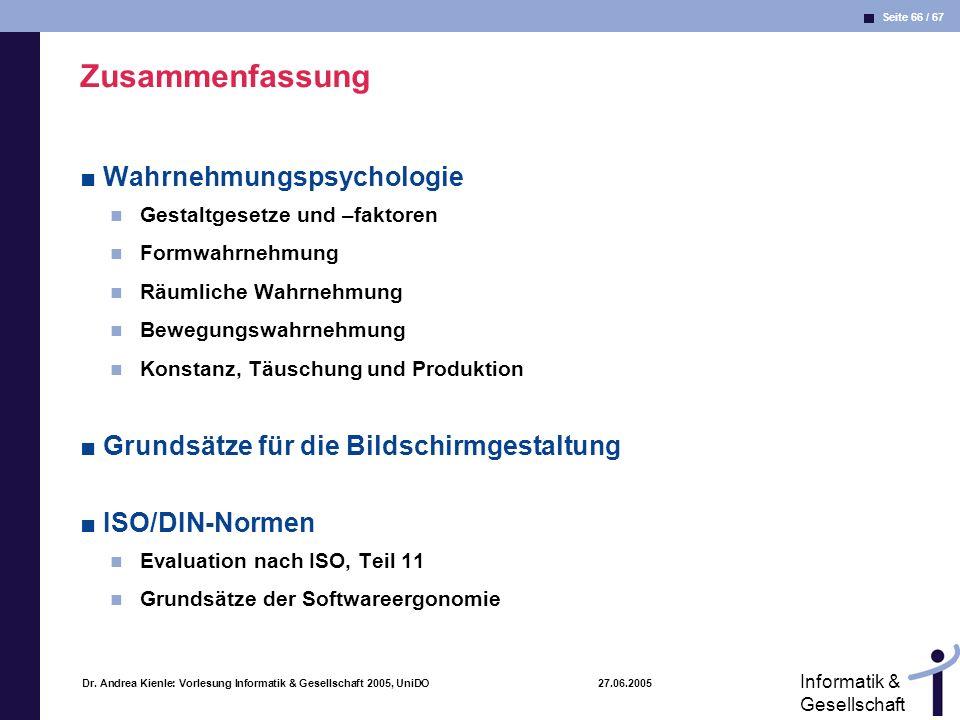 Seite 66 / 67 Informatik & Gesellschaft Dr. Andrea Kienle: Vorlesung Informatik & Gesellschaft 2005, UniDO 27.06.2005 Zusammenfassung Wahrnehmungspsyc