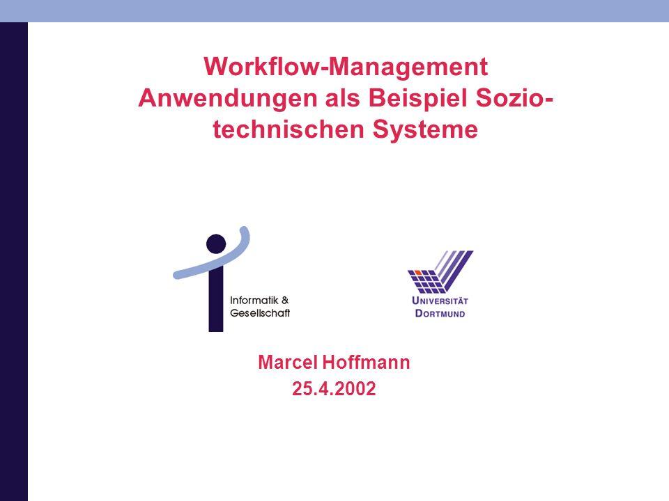 Workflow-Management Anwendungen als Beispiel Sozio- technischen Systeme Marcel Hoffmann 25.4.2002