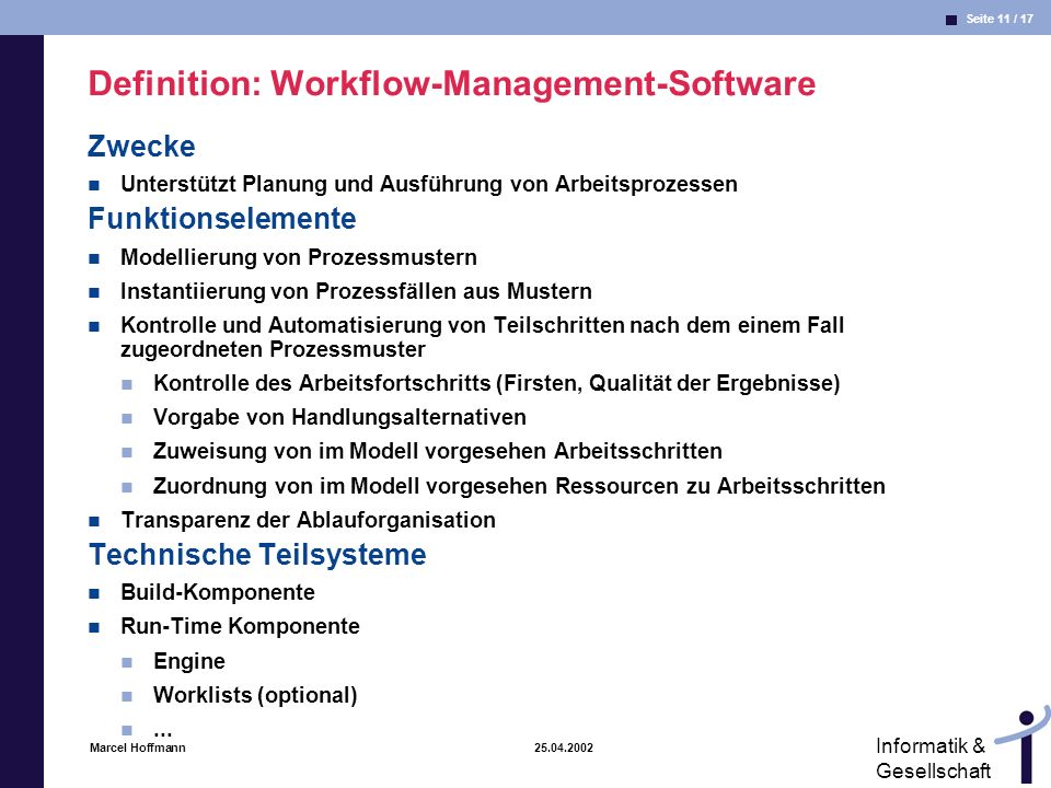 Seite 11 / 17 Informatik & Gesellschaft Marcel Hoffmann 25.04.2002 Definition: Workflow-Management-Software Zwecke Unterstützt Planung und Ausführung