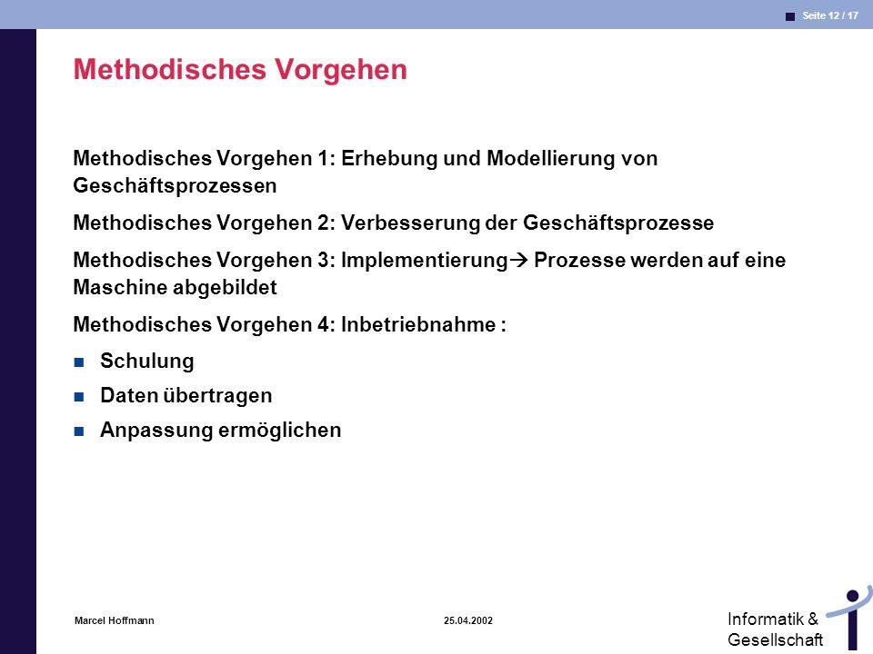 Seite 12 / 17 Informatik & Gesellschaft Marcel Hoffmann 25.04.2002 Methodisches Vorgehen Methodisches Vorgehen 1: Erhebung und Modellierung von Geschä