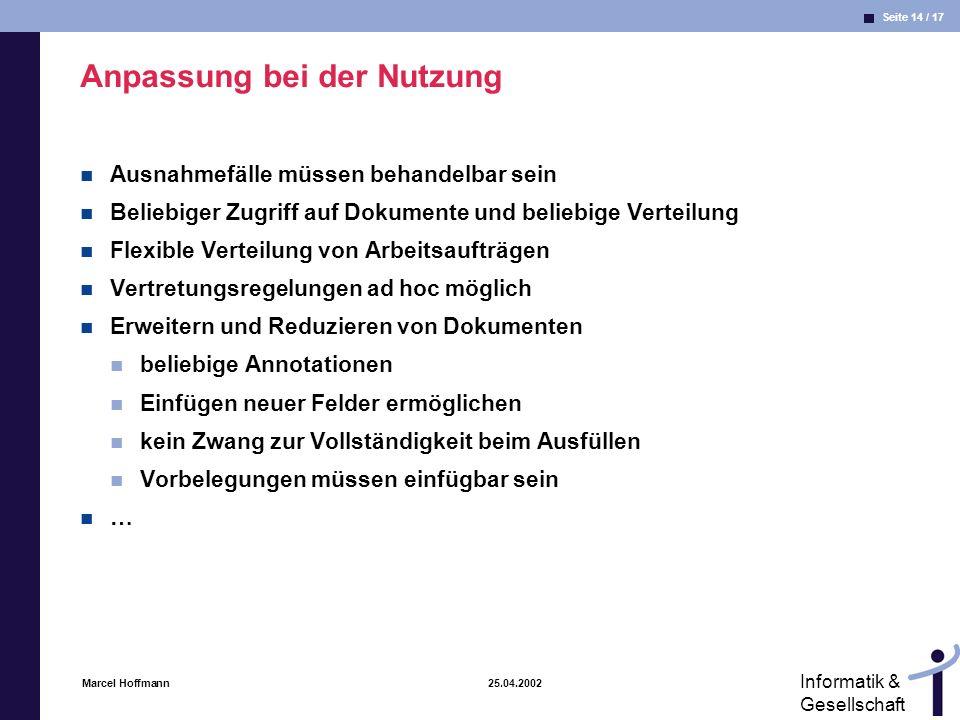Seite 14 / 17 Informatik & Gesellschaft Marcel Hoffmann 25.04.2002 Anpassung bei der Nutzung Ausnahmefälle müssen behandelbar sein Beliebiger Zugriff