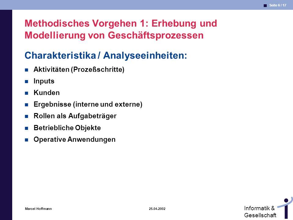 Seite 6 / 17 Informatik & Gesellschaft Marcel Hoffmann 25.04.2002 Methodisches Vorgehen 1: Erhebung und Modellierung von Geschäftsprozessen Charakteri