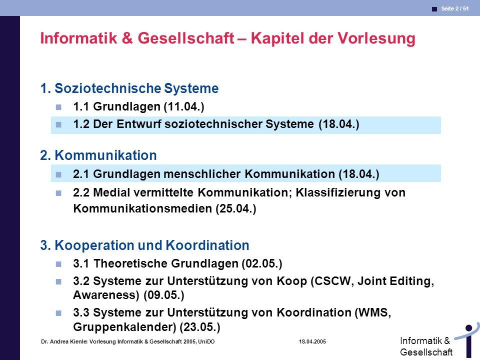 Seite 2 / 51 Informatik & Gesellschaft Dr. Andrea Kienle: Vorlesung Informatik & Gesellschaft 2005, UniDO 18.04.2005 Informatik & Gesellschaft – Kapit