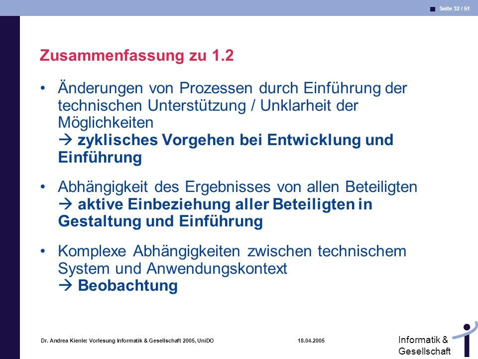 Seite 32 / 51 Informatik & Gesellschaft Dr. Andrea Kienle: Vorlesung Informatik & Gesellschaft 2005, UniDO 18.04.2005 Zusammenfassung zu 1.2 Änderunge