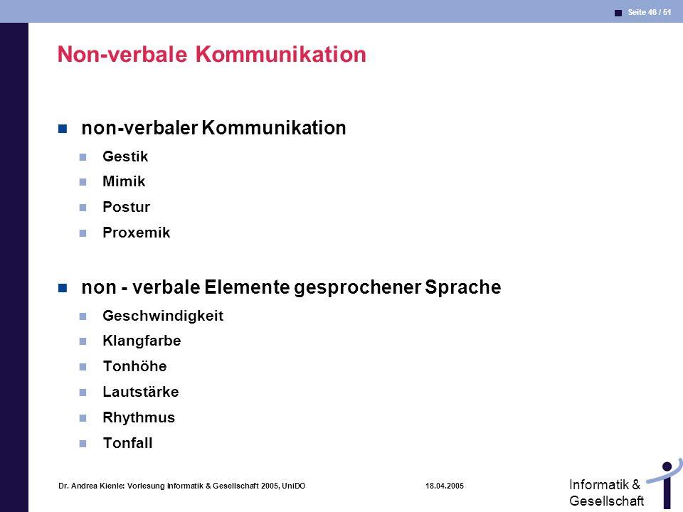 Seite 46 / 51 Informatik & Gesellschaft Dr. Andrea Kienle: Vorlesung Informatik & Gesellschaft 2005, UniDO 18.04.2005 Non-verbale Kommunikation non-ve