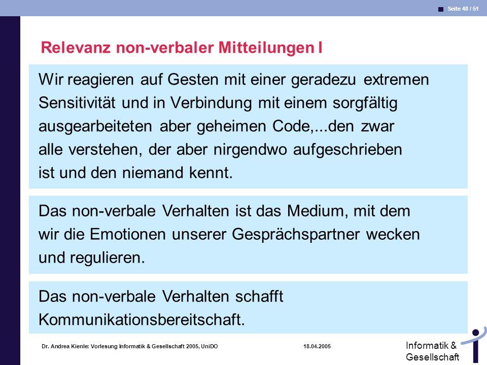 Seite 48 / 51 Informatik & Gesellschaft Dr. Andrea Kienle: Vorlesung Informatik & Gesellschaft 2005, UniDO 18.04.2005 Relevanz non-verbaler Mitteilung