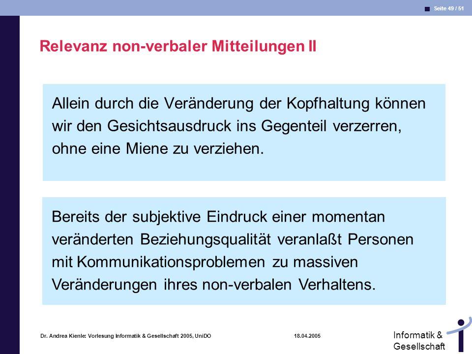 Seite 49 / 51 Informatik & Gesellschaft Dr. Andrea Kienle: Vorlesung Informatik & Gesellschaft 2005, UniDO 18.04.2005 Relevanz non-verbaler Mitteilung