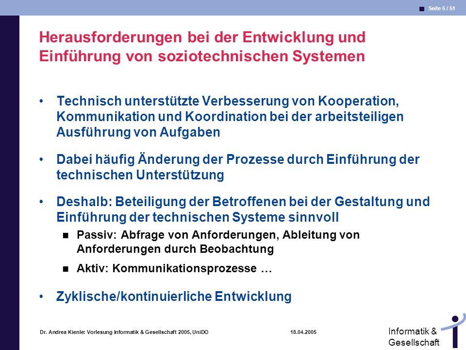 Seite 5 / 51 Informatik & Gesellschaft Dr. Andrea Kienle: Vorlesung Informatik & Gesellschaft 2005, UniDO 18.04.2005 Herausforderungen bei der Entwick