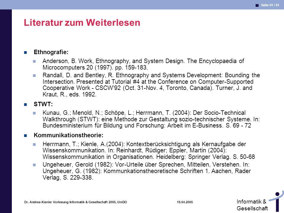 Seite 51 / 51 Informatik & Gesellschaft Dr. Andrea Kienle: Vorlesung Informatik & Gesellschaft 2005, UniDO 18.04.2005 Literatur zum Weiterlesen Ethnog