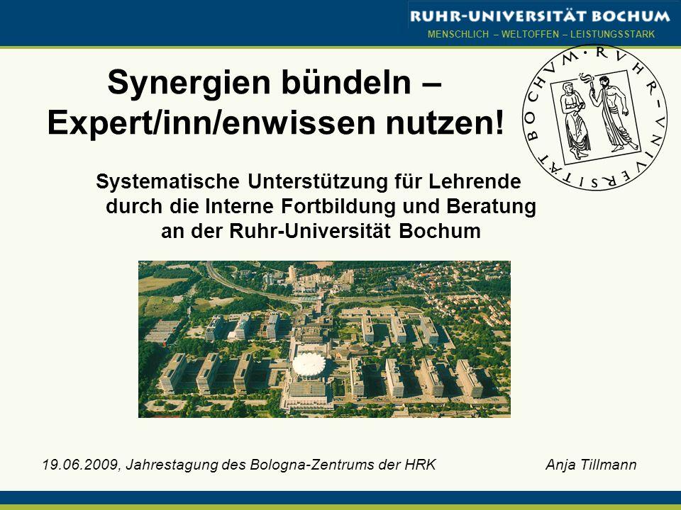 MENSCHLICH – WELTOFFEN – LEISTUNGSSTARK 19.06.2009, Jahrestagung des Bologna-Zentrums der HRK Anja Tillmann Synergien bündeln – Expert/inn/enwissen nu