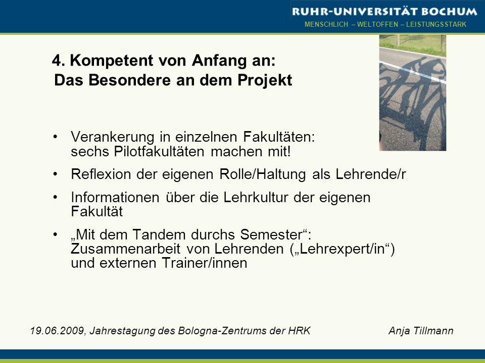 MENSCHLICH – WELTOFFEN – LEISTUNGSSTARK 19.06.2009, Jahrestagung des Bologna-Zentrums der HRK Anja Tillmann 4. Kompetent von Anfang an: Das Besondere