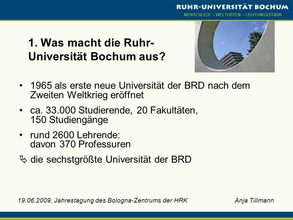 MENSCHLICH – WELTOFFEN – LEISTUNGSSTARK 1. Was macht die Ruhr- Universität Bochum aus? 1965 als erste neue Universität der BRD nach dem Zweiten Weltkr