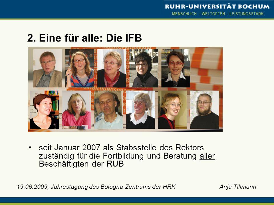 MENSCHLICH – WELTOFFEN – LEISTUNGSSTARK 19.06.2009, Jahrestagung des Bologna-Zentrums der HRK Anja Tillmann 2. Eine für alle: Die IFB seit Januar 2007