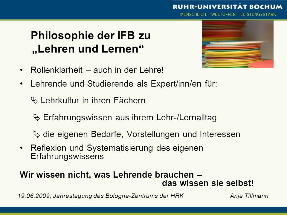 MENSCHLICH – WELTOFFEN – LEISTUNGSSTARK 19.06.2009, Jahrestagung des Bologna-Zentrums der HRK Anja Tillmann Philosophie der IFB zu Lehren und Lernen R