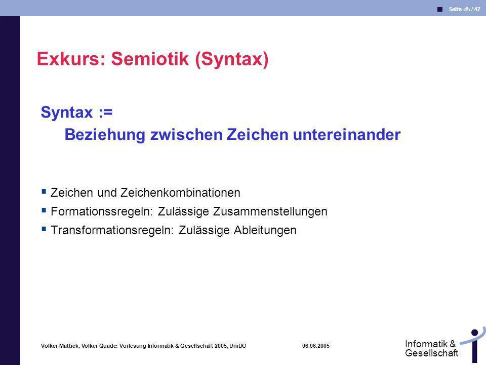 Volker Mattick, Volker Quade: Vorlesung Informatik & Gesellschaft 2005, UniDO 06.06.2005 Seite 12 / 47 Informatik & Gesellschaft Syntax := Beziehung z