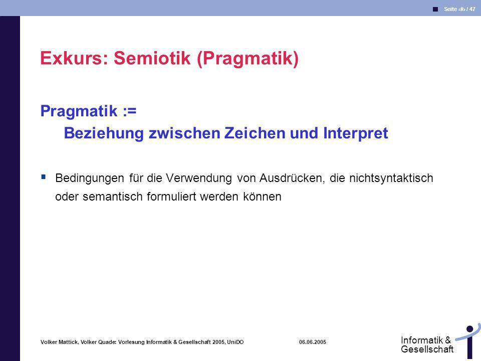 Volker Mattick, Volker Quade: Vorlesung Informatik & Gesellschaft 2005, UniDO 06.06.2005 Seite 14 / 47 Informatik & Gesellschaft Pragmatik := Beziehun